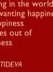 All the suffering in the world arises out of wanting happiness for self. All happiness in the world arises out of wanting happiness for others. --Shantideva